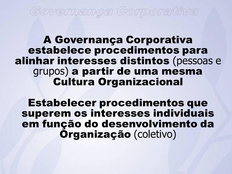 A Governança Corporativa estabelece procedimentos para alinhar interesses distintos (pessoas e grupos) a partir de uma mesma Cultura Organizacional
