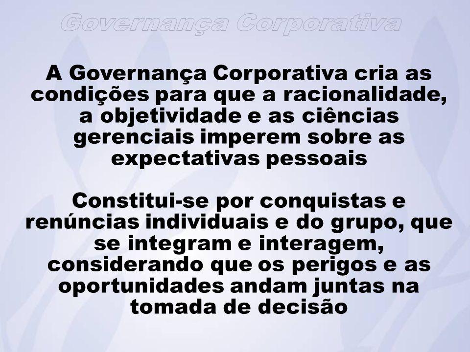 A Governança Corporativa cria as condições para que a racionalidade, a objetividade e as ciências gerenciais imperem sobre as expectativas pessoais