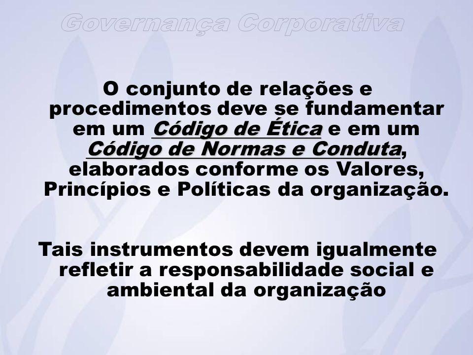 O conjunto de relações e procedimentos deve se fundamentar em um Código de Ética e em um Código de Normas e Conduta, elaborados conforme os Valores, Princípios e Políticas da organização.