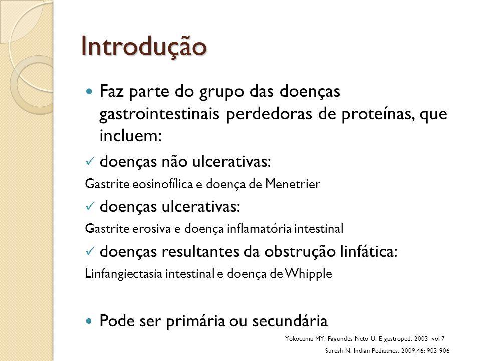 Introdução Faz parte do grupo das doenças gastrointestinais perdedoras de proteínas, que incluem: