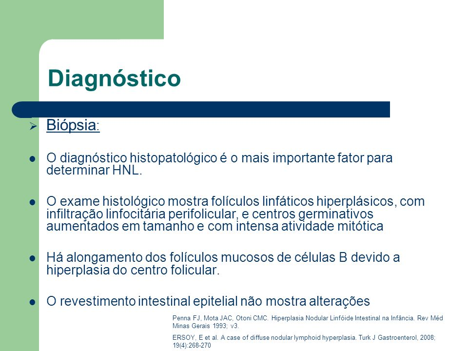 Diagnóstico Biópsia: O diagnóstico histopatológico é o mais importante fator para determinar HNL.