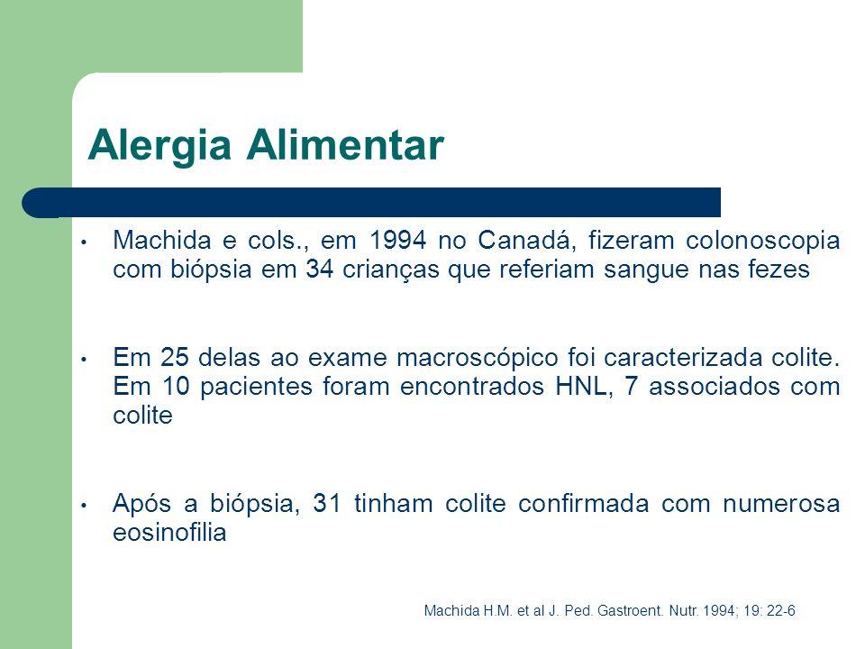 Alergia Alimentar Machida e cols., em 1994 no Canadá, fizeram colonoscopia com biópsia em 34 crianças que referiam sangue nas fezes.