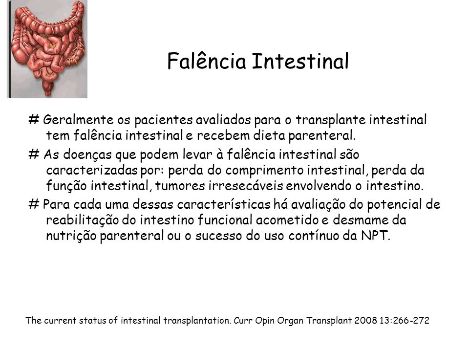 Falência Intestinal # Geralmente os pacientes avaliados para o transplante intestinal tem falência intestinal e recebem dieta parenteral.