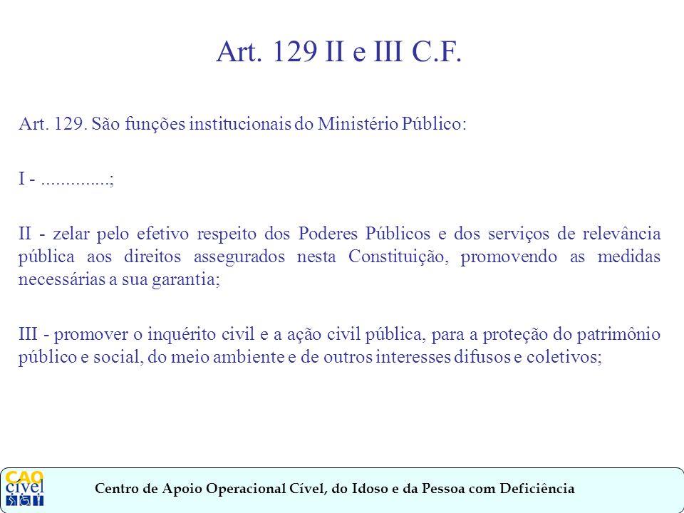 Art. 129 II e III C.F. Art. 129. São funções institucionais do Ministério Público: I - ..............;