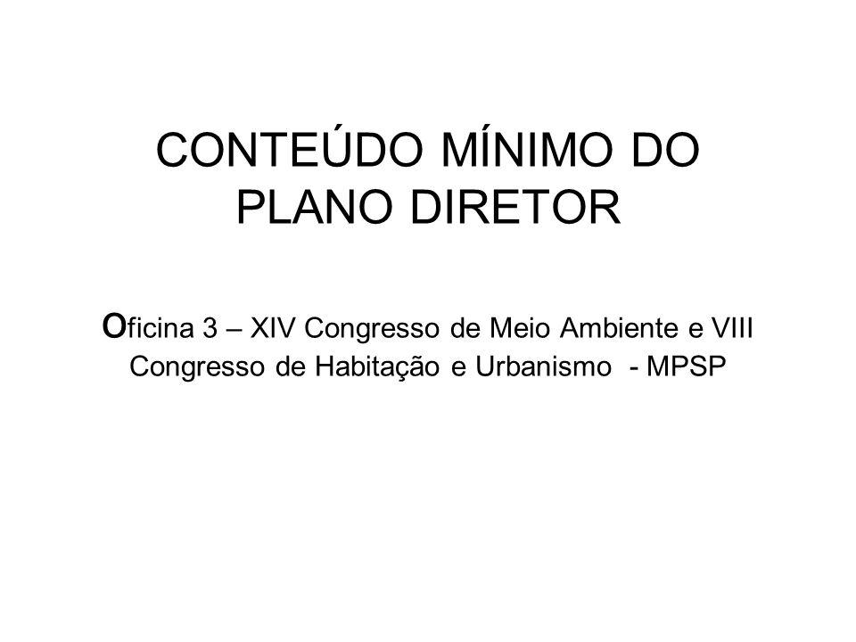 CONTEÚDO MÍNIMO DO PLANO DIRETOR oficina 3 – XIV Congresso de Meio Ambiente e VIII Congresso de Habitação e Urbanismo - MPSP