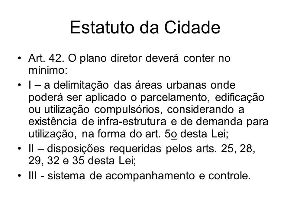 Estatuto da Cidade Art. 42. O plano diretor deverá conter no mínimo: