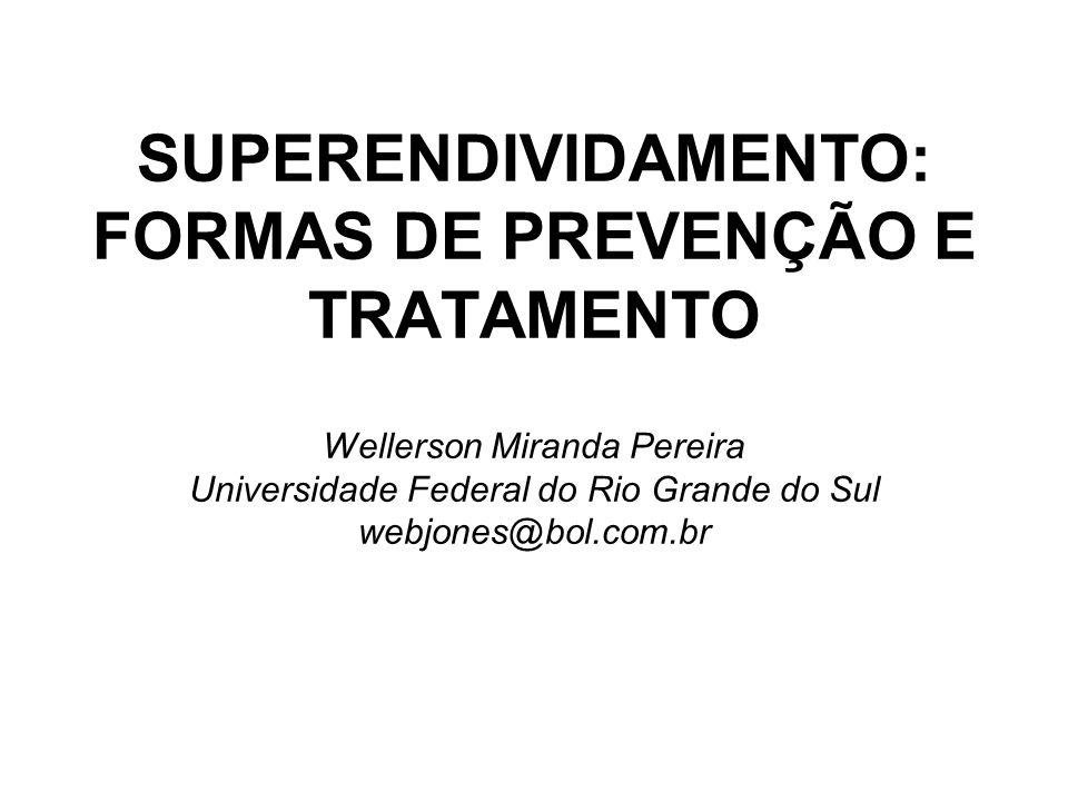 SUPERENDIVIDAMENTO: FORMAS DE PREVENÇÃO E TRATAMENTO Wellerson Miranda Pereira Universidade Federal do Rio Grande do Sul webjones@bol.com.br