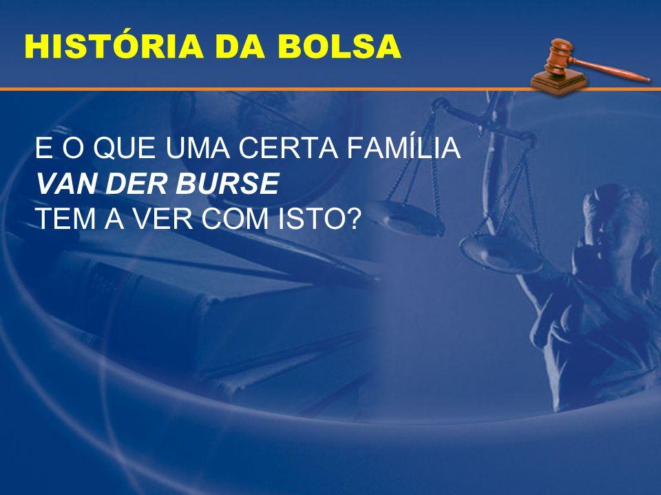 HISTÓRIA DA BOLSA E O QUE UMA CERTA FAMÍLIA VAN DER BURSE TEM A VER COM ISTO
