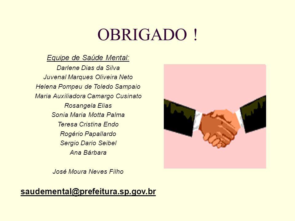 OBRIGADO ! saudemental@prefeitura.sp.gov.br Equipe de Saúde Mental: