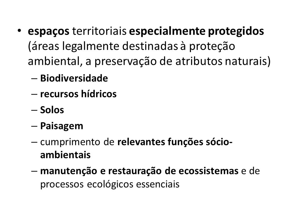 espaços territoriais especialmente protegidos (áreas legalmente destinadas à proteção ambiental, a preservação de atributos naturais)