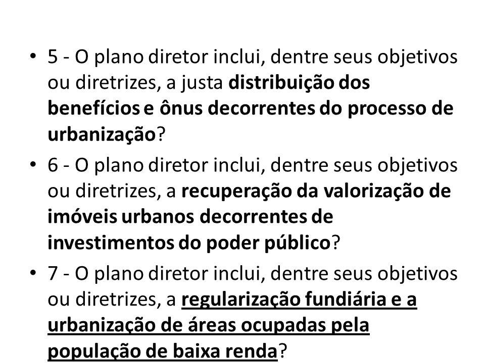 5 - O plano diretor inclui, dentre seus objetivos ou diretrizes, a justa distribuição dos benefícios e ônus decorrentes do processo de urbanização
