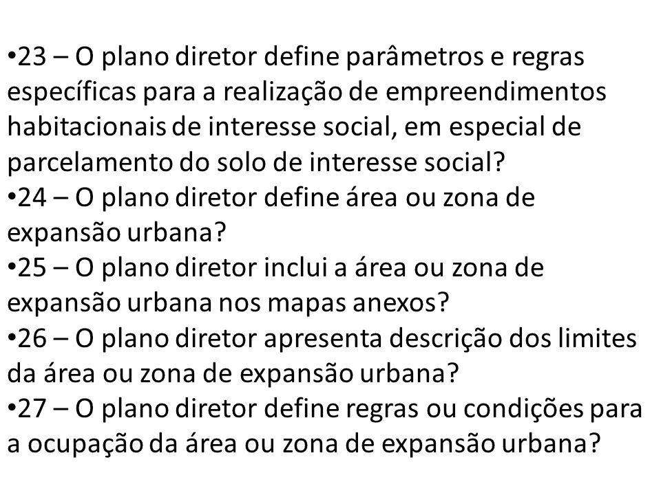 23 – O plano diretor define parâmetros e regras específicas para a realização de empreendimentos habitacionais de interesse social, em especial de parcelamento do solo de interesse social