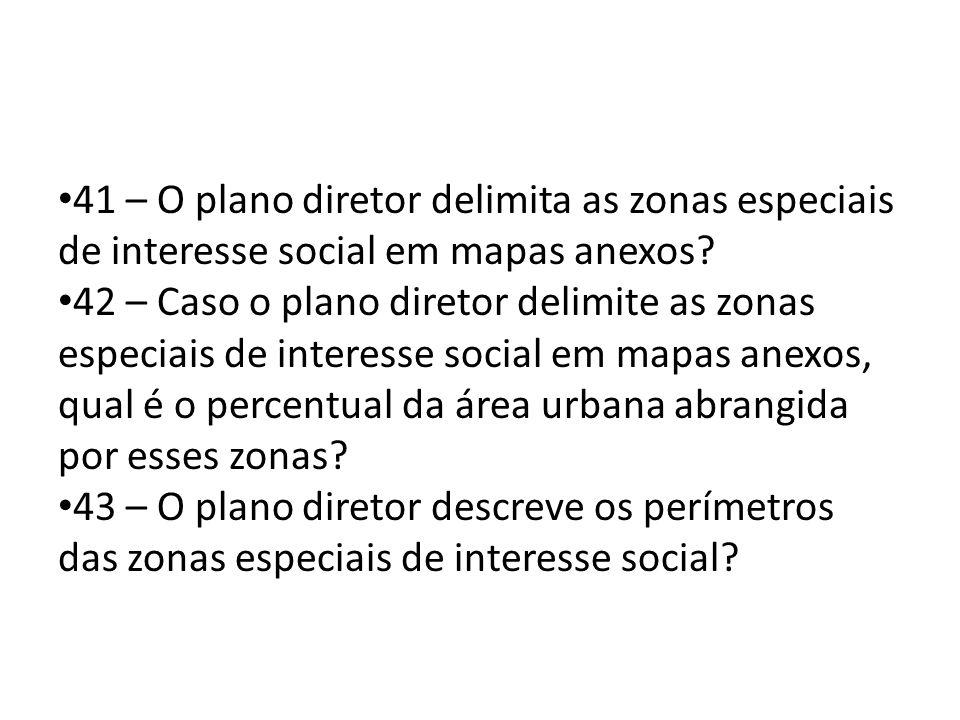 41 – O plano diretor delimita as zonas especiais de interesse social em mapas anexos