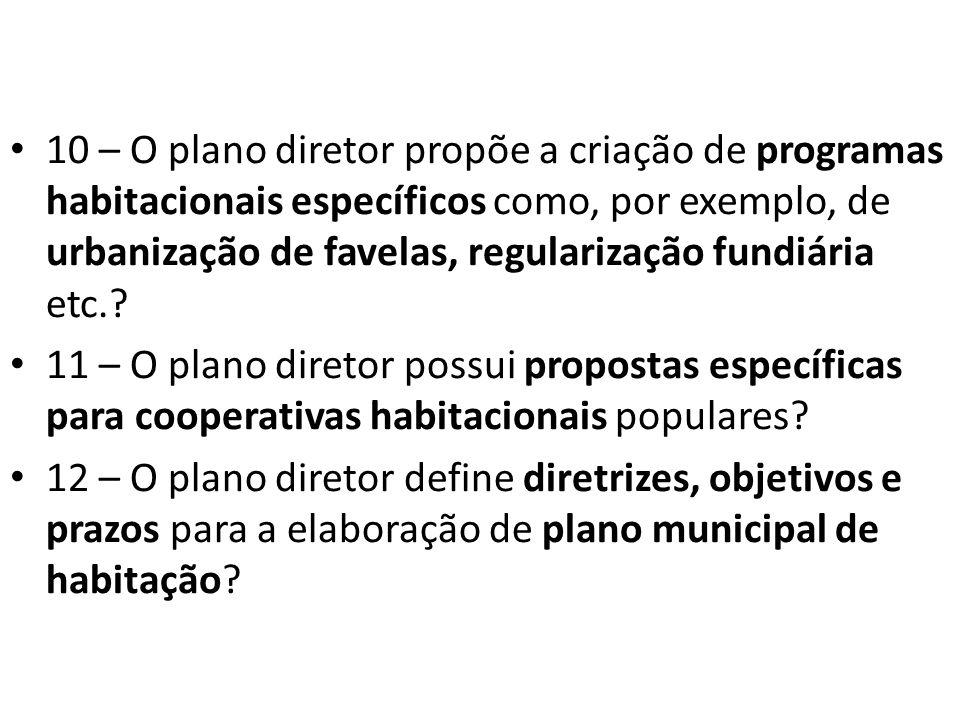 10 – O plano diretor propõe a criação de programas habitacionais específicos como, por exemplo, de urbanização de favelas, regularização fundiária etc.