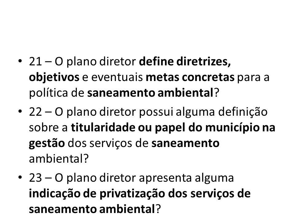 21 – O plano diretor define diretrizes, objetivos e eventuais metas concretas para a política de saneamento ambiental