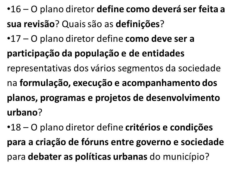 16 – O plano diretor define como deverá ser feita a sua revisão