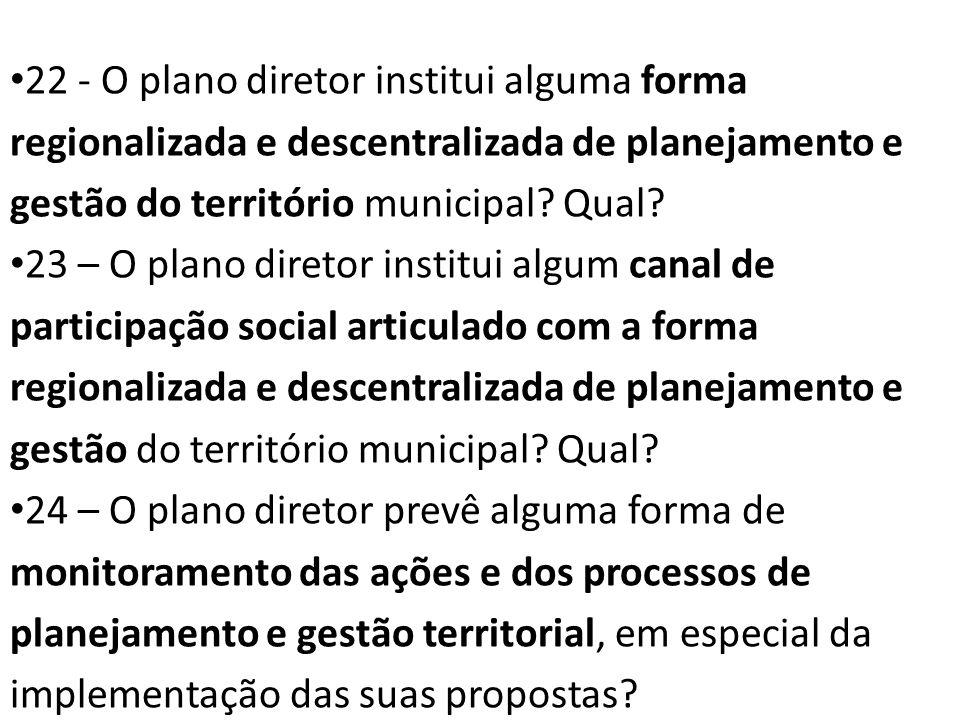 22 - O plano diretor institui alguma forma regionalizada e descentralizada de planejamento e gestão do território municipal Qual