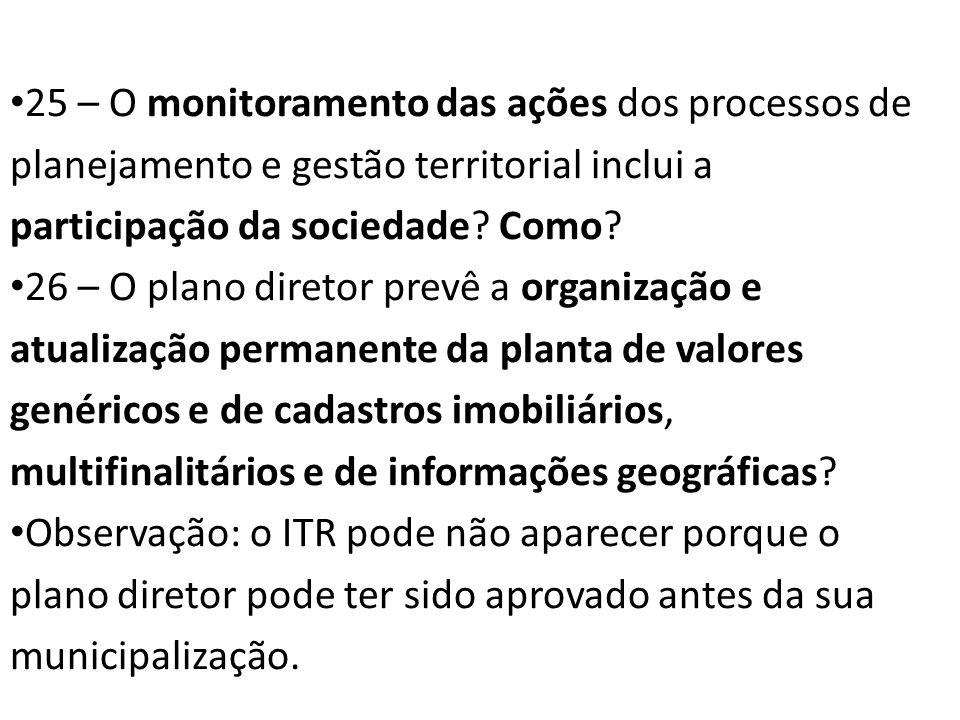 25 – O monitoramento das ações dos processos de planejamento e gestão territorial inclui a participação da sociedade Como