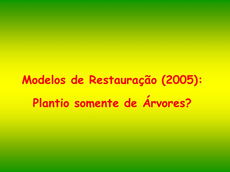 Modelos de Restauração (2005): Plantio somente de Árvores