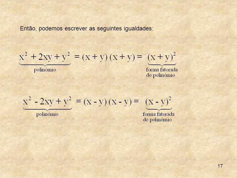 Então, podemos escrever as seguintes igualdades: