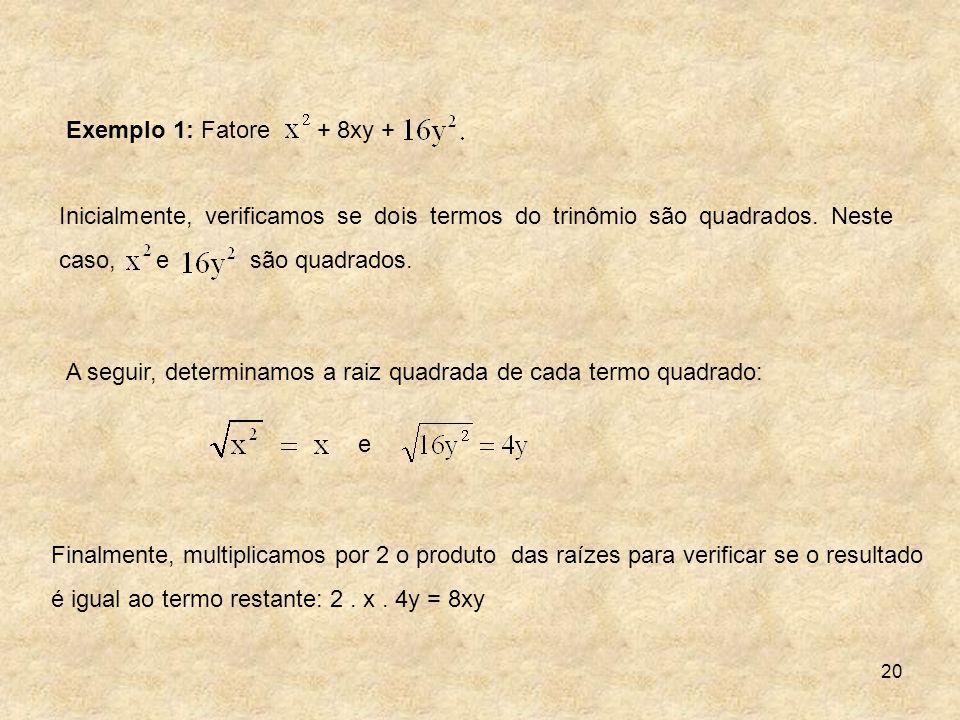 Exemplo 1: Fatore + 8xy + Inicialmente, verificamos se dois termos do trinômio são quadrados. Neste caso, e são quadrados.