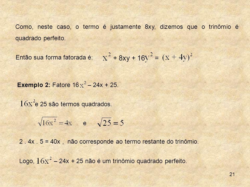 Como, neste caso, o termo é justamente 8xy, dizemos que o trinômio é quadrado perfeito.