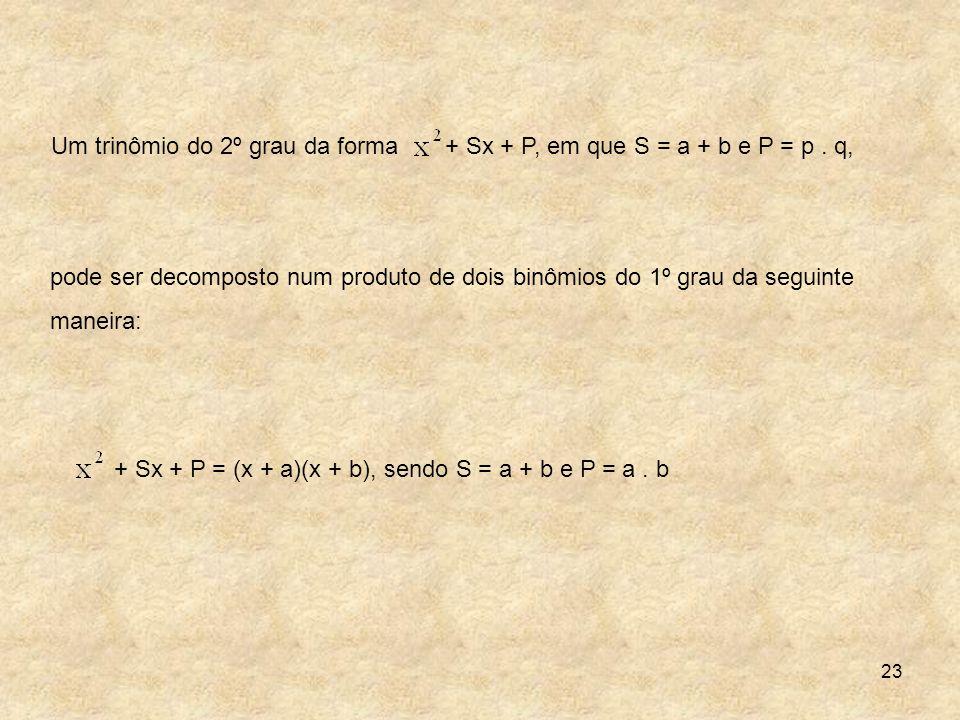 Um trinômio do 2º grau da forma + Sx + P, em que S = a + b e P = p . q,