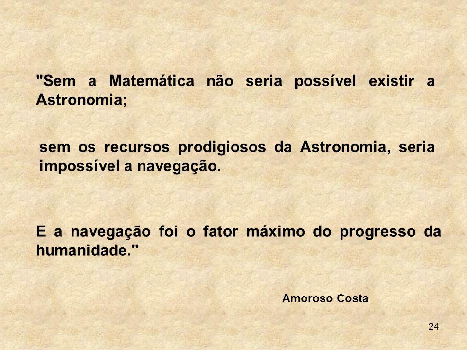 Sem a Matemática não seria possível existir a Astronomia;