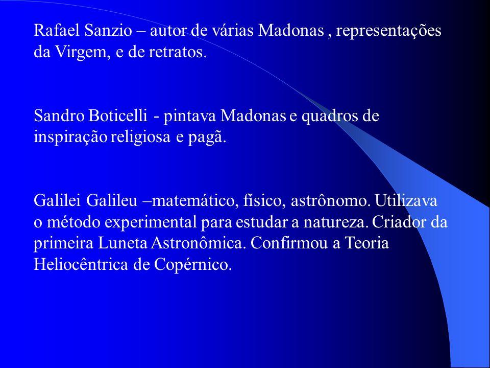 Rafael Sanzio – autor de várias Madonas , representações da Virgem, e de retratos.
