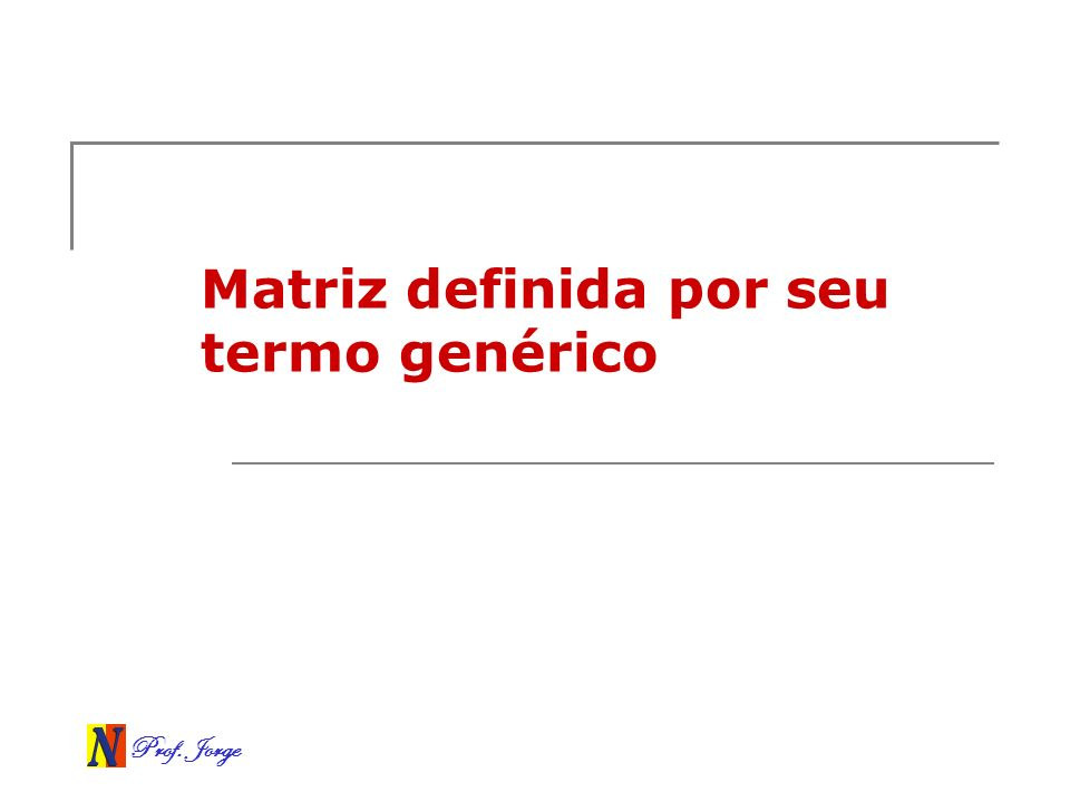 Matriz definida por seu termo genérico