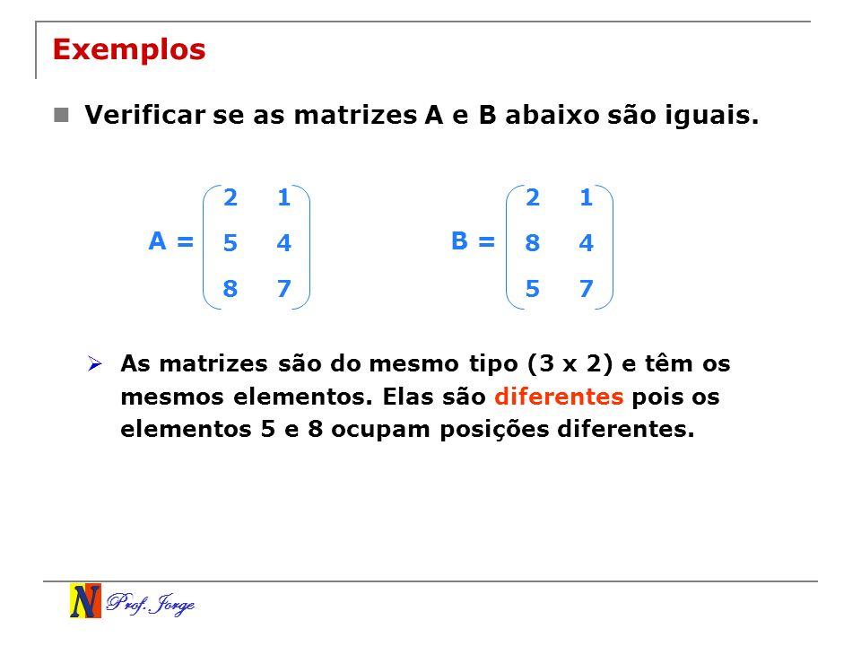 Exemplos Verificar se as matrizes A e B abaixo são iguais. A = B = 2 1