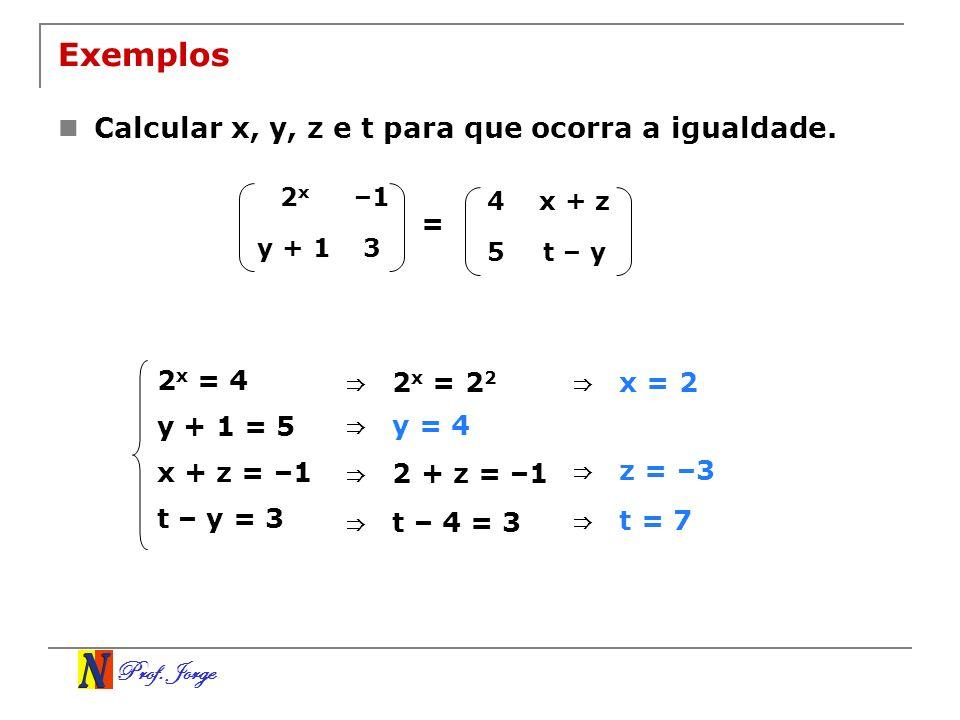 Exemplos Calcular x, y, z e t para que ocorra a igualdade. = 2x = 4