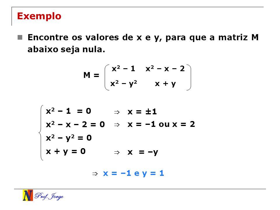 Exemplo Encontre os valores de x e y, para que a matriz M abaixo seja nula. x2 – 1. x2 – x – 2. x2 – y2.
