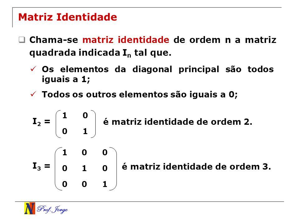 Matriz Identidade Chama-se matriz identidade de ordem n a matriz quadrada indicada In tal que.