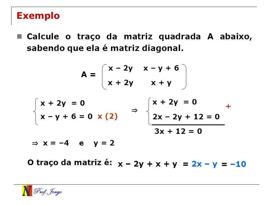 Exemplo Calcule o traço da matriz quadrada A abaixo, sabendo que ela é matriz diagonal. x – 2y. x – y + 6.