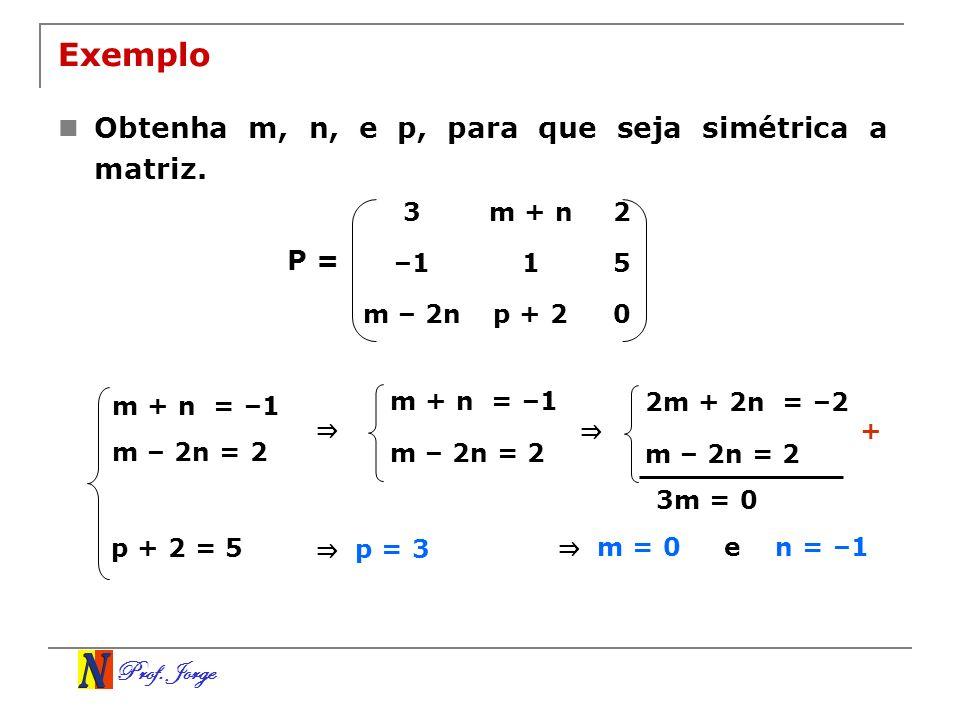 Exemplo Obtenha m, n, e p, para que seja simétrica a matriz. P = 3