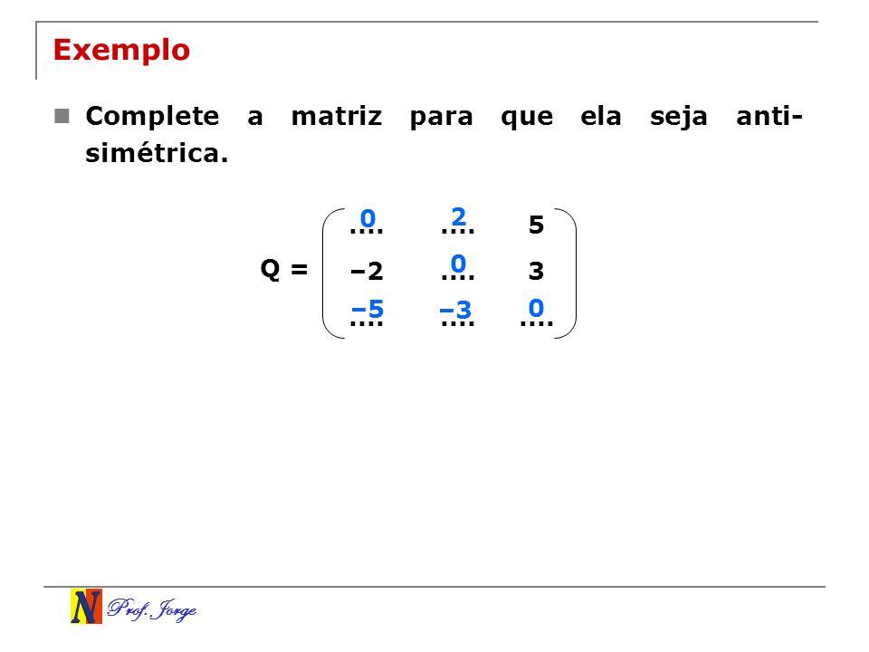 Exemplo Complete a matriz para que ela seja anti-simétrica. .... 5 –2