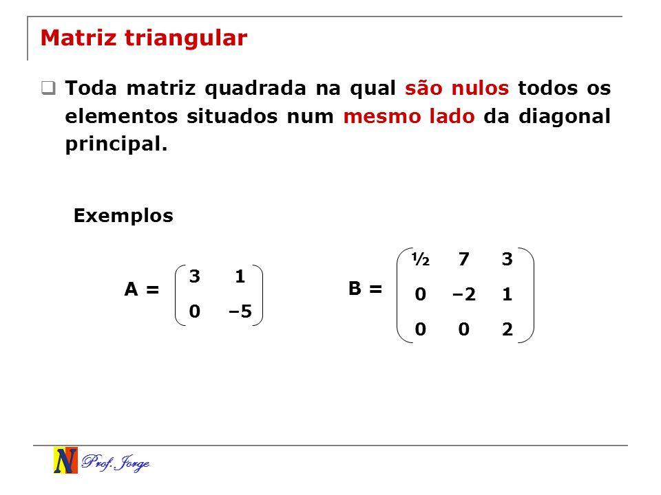 Matriz triangular Toda matriz quadrada na qual são nulos todos os elementos situados num mesmo lado da diagonal principal.