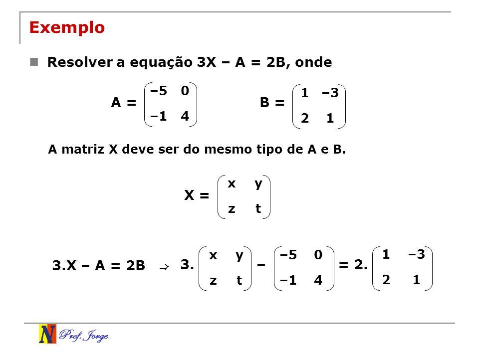 Exemplo Resolver a equação 3X – A = 2B, onde A = B = X =