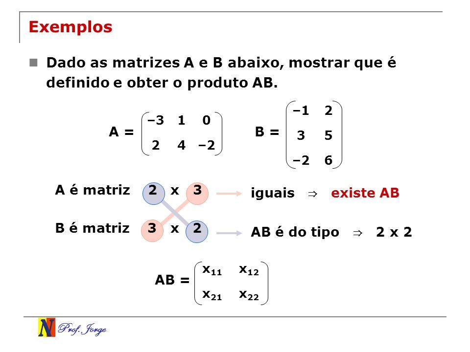 Exemplos Dado as matrizes A e B abaixo, mostrar que é definido e obter o produto AB. –1. 2. 3. 5.