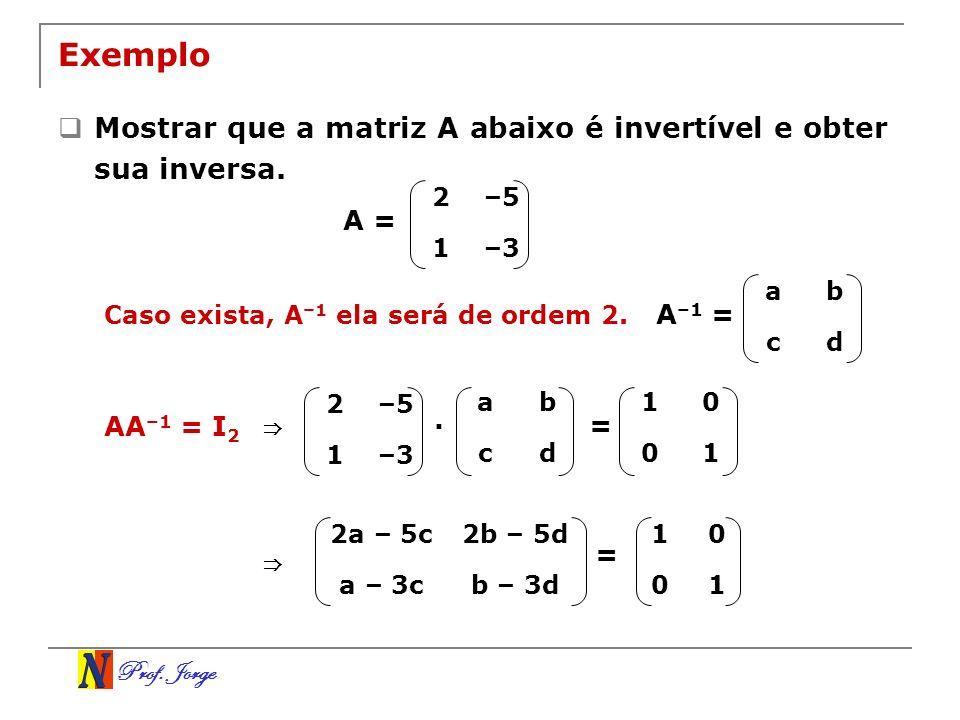 Exemplo Mostrar que a matriz A abaixo é invertível e obter sua inversa. 2. –5. 1. –3. A = a. b.