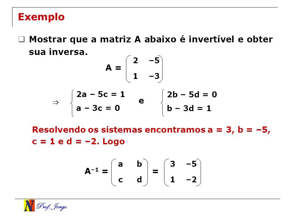 Exemplo Mostrar que a matriz A abaixo é invertível e obter sua inversa. 2. –5. 1. –3. A = 2a – 5c = 1.