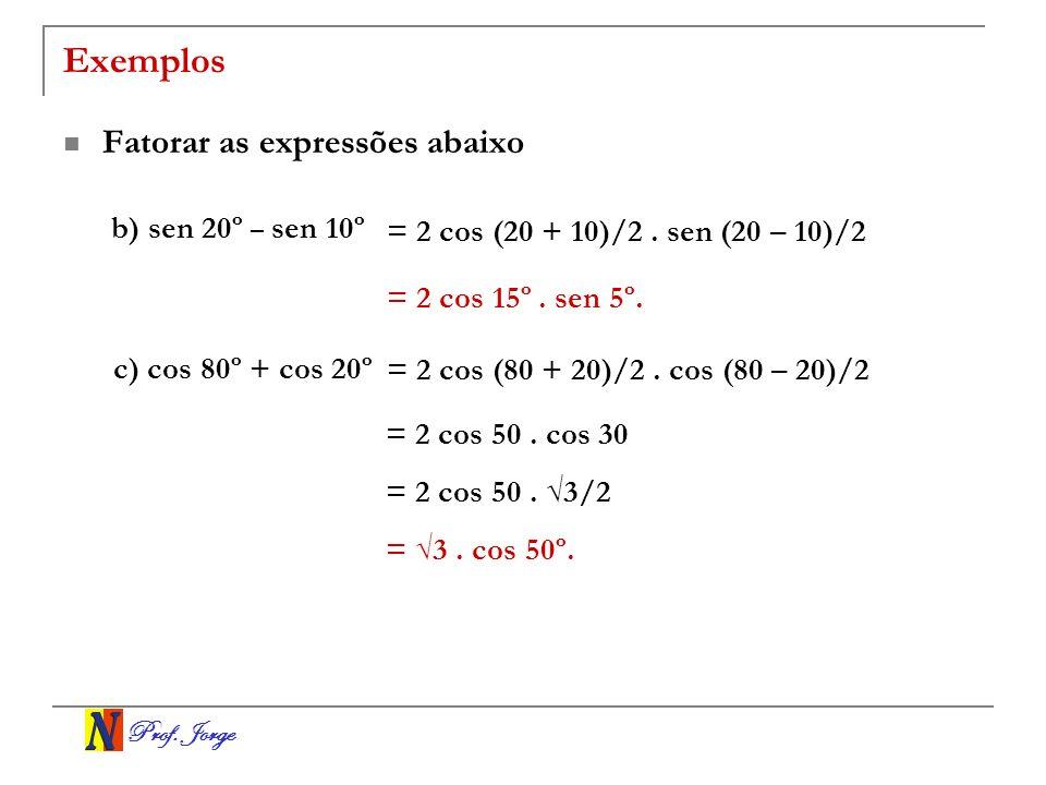 Exemplos Fatorar as expressões abaixo b) sen 20º – sen 10º