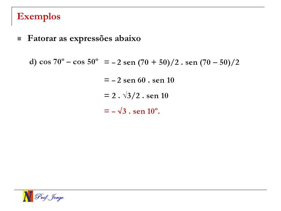 Exemplos Fatorar as expressões abaixo d) cos 70º – cos 50º