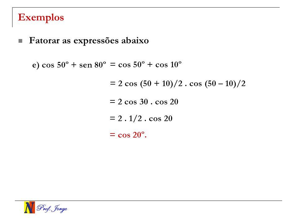 Exemplos Fatorar as expressões abaixo e) cos 50º + sen 80º
