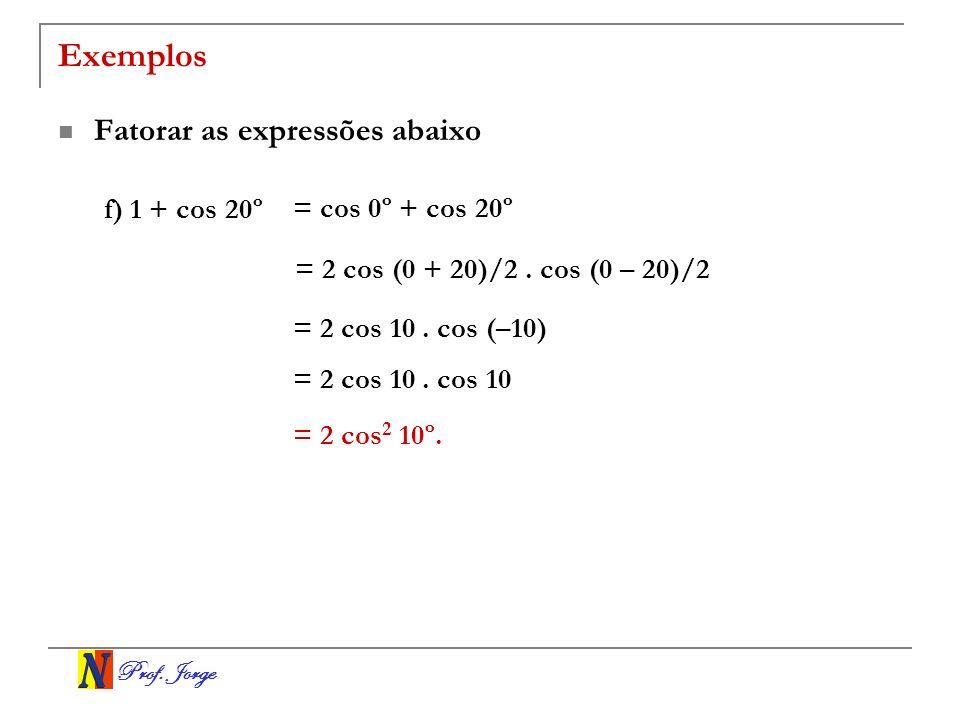Exemplos Fatorar as expressões abaixo f) 1 + cos 20º