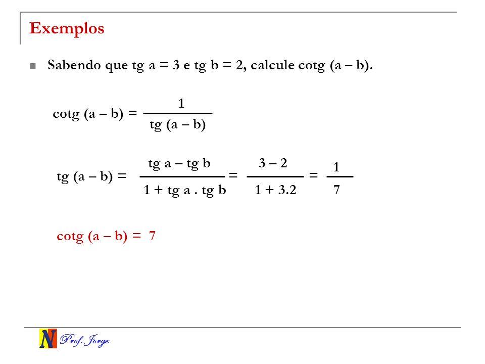 Exemplos Sabendo que tg a = 3 e tg b = 2, calcule cotg (a – b). 1