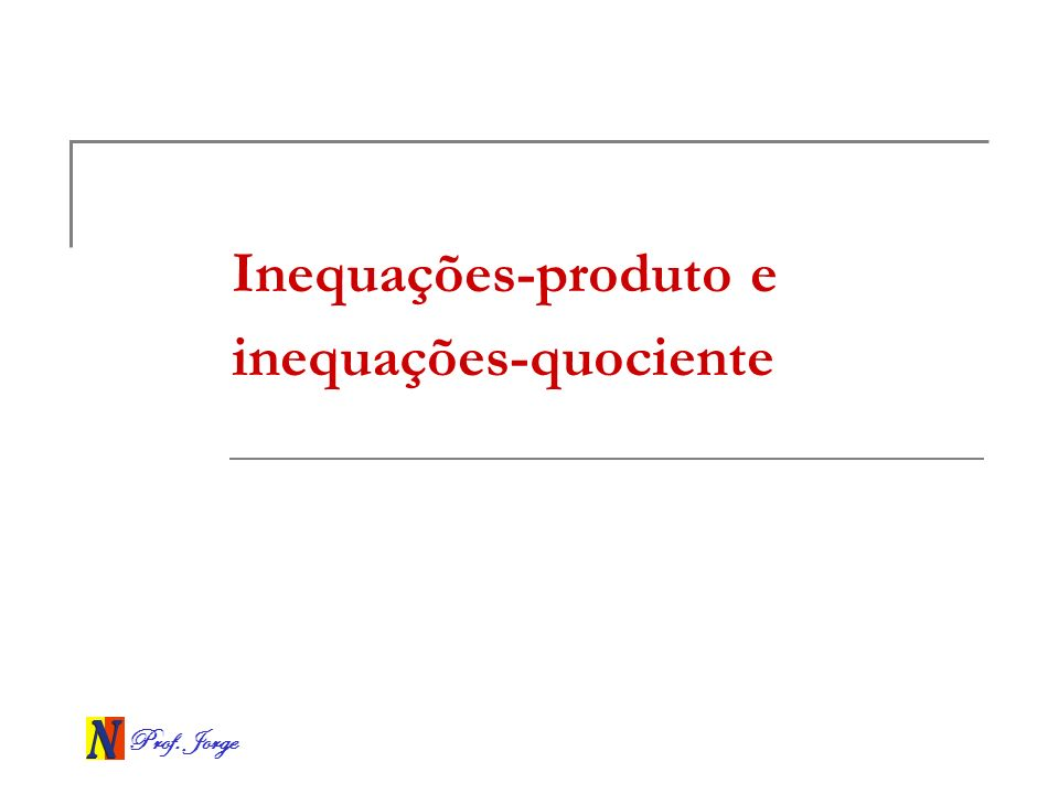Inequações-produto e inequações-quociente