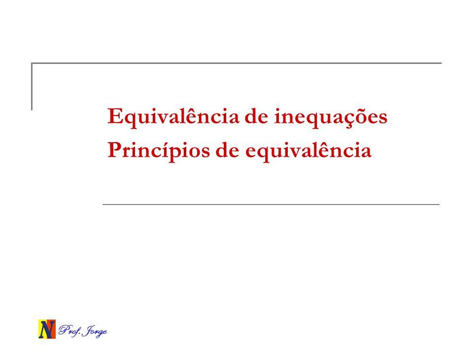 Equivalência de inequações Princípios de equivalência