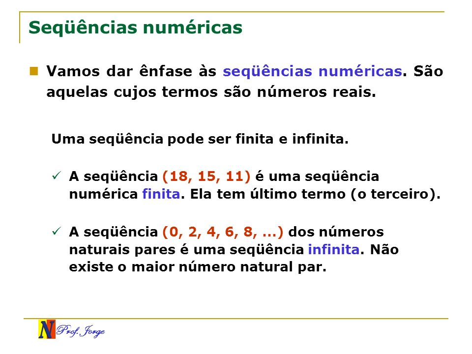 Seqüências numéricasVamos dar ênfase às seqüências numéricas. São aquelas cujos termos são números reais.